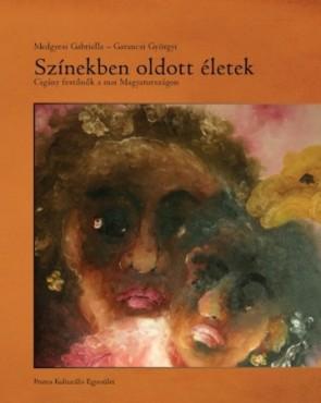 Színekben oldott életek. Cigány festőnők a mai Magyarországon